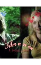 Where we are now (A Bethyl Story) by krissyisagaybie