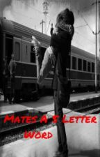 Mates A 5 Letter Word by bfffl247
