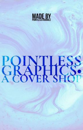 Pointless Graphics • A Cover Shop  by PointlessTriangle