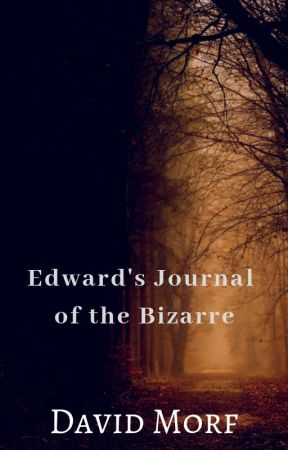 Edward's Journal of the Bizarre by Morfidius