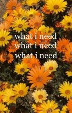 what i need by prxncessbihhh