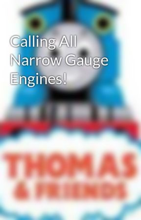 Calling All Narrow Gauge Engines! by ThomasFanNo1