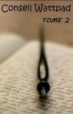 Conseil Wattpad ~ Tome 2 by anais_fiction