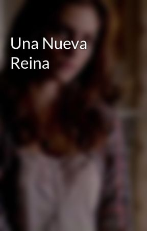 Una Nueva Reina  by Celestial234