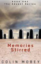 Memories Stirred - Book One of the Advent Rebellion by mobewan