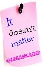It Doesn't Matter by lesanlaine