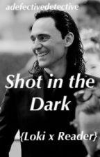 Shot in the Dark {Loki x Reader} by adefectivedetective