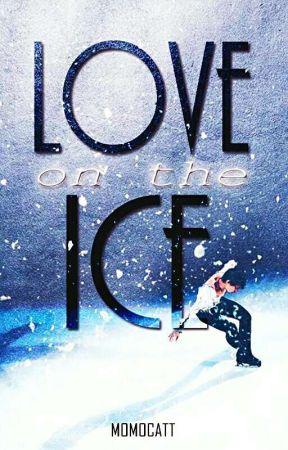 Love on the Ice ✔ Rewriting ♣ by MomoCatt