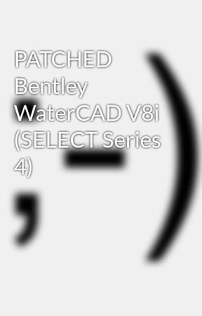 PATCHED Bentley WaterCAD V8i (SELECT Series 4) - Wattpad