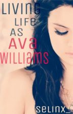 Living life as Ava Williams (on hold) by selinx_