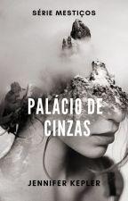 Palácio de Cinzas - Livro 2 by JenniferGKS