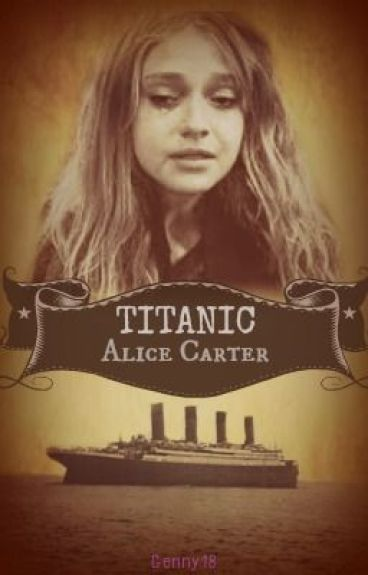 Titanic - Alice Carter - Book 1   (Watty Awards 2012) - Completed (Edited) by Genny18