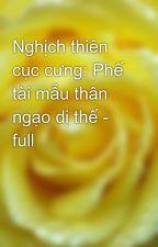Nghịch thiên cục cưng: Phế tài mẫu thân ngạo dị thế - full by yellow072009
