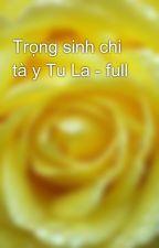 Trọng sinh chi tà y Tu La - full by yellow072009