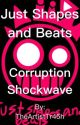 Just Shapes and Beats: Corruption Shockwave by TheArtistTr45h