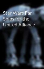 Star Wars Fan Ships for the United Alliance  by JoeyKirkpatrickJr