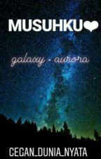 MUSUHKU❤ - Galaxy × Aurora by cegan_dunia_nyata
