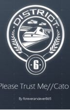 Please Trust Me//Cato by foreverandever865