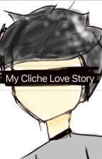 My Cliche Love Story  by BriZiculasSkits