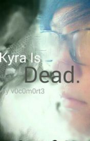 Kyra Is Dead by v0c0m0rt3