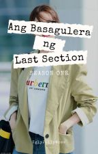 Ang Basagulera ng Last Section (Completed) by UglyJollyMeee