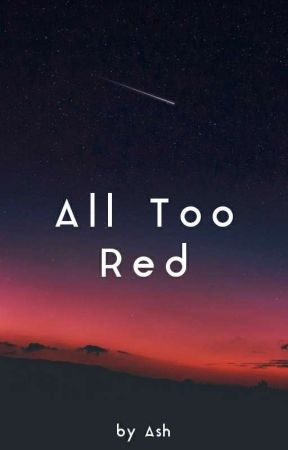 All Too Red by ashesofinfinity