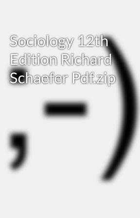 Sociology 12th Edition Richard Schaefer Pdf zip - Wattpad