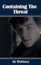 Containing the Threat- a Sherlock Fan Fic by deklava