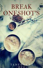 Break Oneshot's by Hcc_2003
