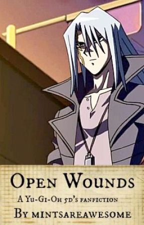 Open Wounds- A Yu-Gi-Oh 5ds Fanfic by mintsareawesome