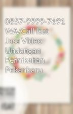 0857-9999-7691 WA/Call Isat Jasa Video Undangan Pernikahan Pekanbaru by undanganpernikahan30