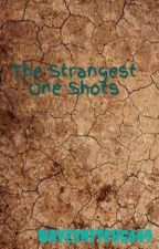 The Strangest One Shots by WaveSnitch5449