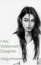 I am Voldemorts Daughter by meeganmaree