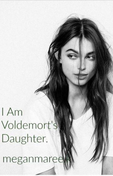 I am Voldemorts Daughter