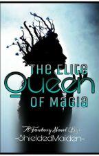 The Elite Queen of Magia by -ShieldedMaiden-