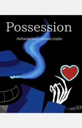 Mafiatale Sans x female reader (Possession) by moon1767