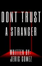 DON'T TRUST A STRANGER by Nlght_lock