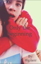only the beginning//sequal to couldnt be better (a hayes grier fanfic) by grierr