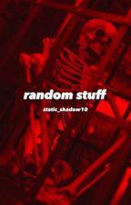RaNdOm StOoF by Static_Shadow10