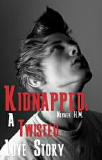 Kidnapped: A Twisted Love Story by NevaehHM