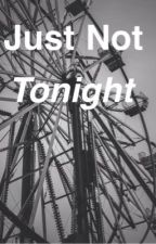 Just Not Tonight. A Nash Grier Fanfiction by xoxo_amyvnguyen