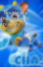 Trouble at a mer-puppies' playdate by DaleDignos