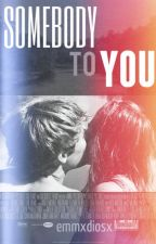 Somebody to you by emmxdiosx