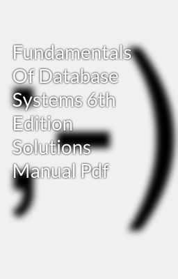 Fundamentals of database systems 6th edition solutions manual pdf.