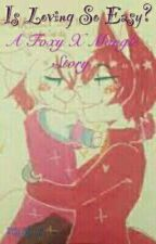 Is Loving So easy? A Foxy X Mangle Story by blaise303