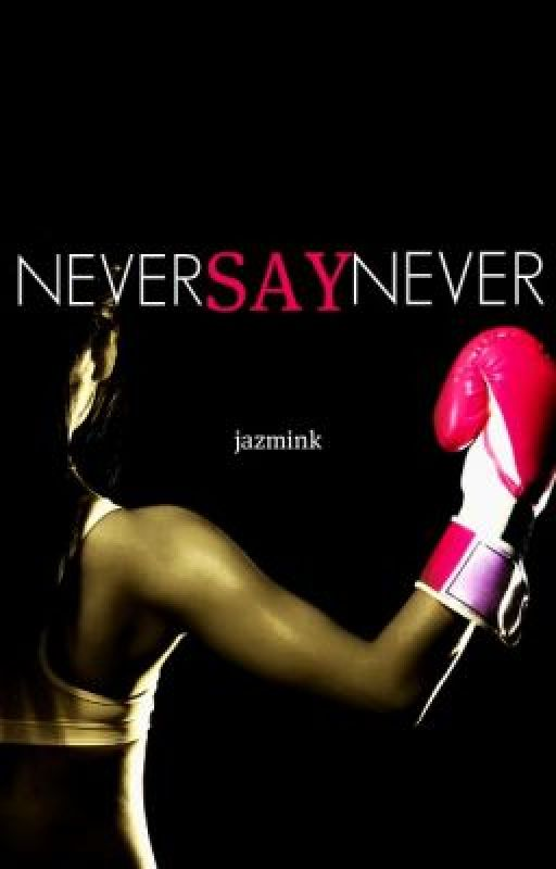 Never Say Never by jazmink