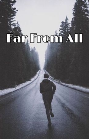 Far From All by LoveOfMyLife777
