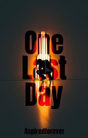 One Last Day (Complete) by Aspiredforever