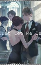 Just Let Me Be by tearywritter