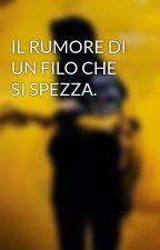 IL RUMORE DI UN FILO CHE SI SPEZZA. by GialloAscolano